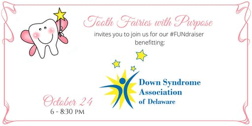 Tooth Fairies with Purpose #FUNdraiser to benefit Down Syndrome Association of Delaware