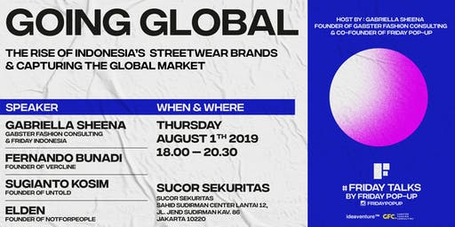 """Friday Talks presents """"GOING GLOBAL : THE RISE OF INDONESIA'S STREETWEAR BRANDS & CAPTURING THE GLOBAL MARKET"""""""