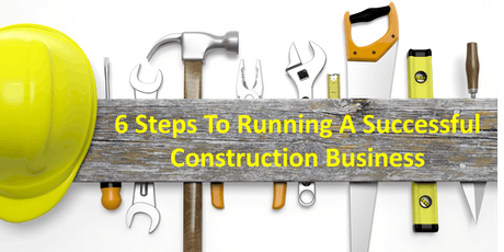 6 Steps To Running A Successful Construction Business tickets