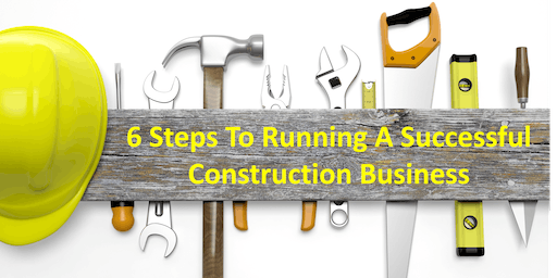 6 Steps To Running A Successful Construction Business