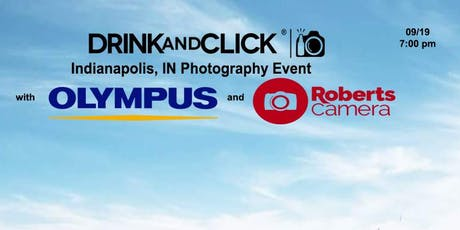 Drink and Click ® Indianapolis, IN Event with Olympus and Robert's Camera tickets