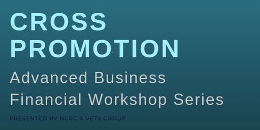 NCRC & Vets Group, Advanced Business Financials Workshop Series (CROSS PROMOTION)