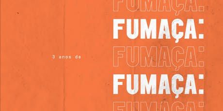 Entrevista ao vivo: Ana Gomes + Festa | 3 anos Fumaça bilhetes