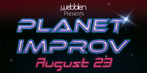 Webblen Presents: PLANET IMPROV
