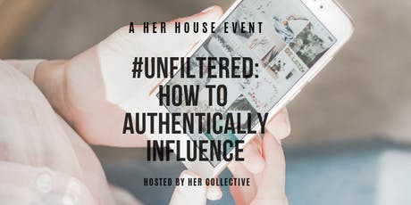 HER House: #UNFILTERED - How To Authentically Influence  tickets