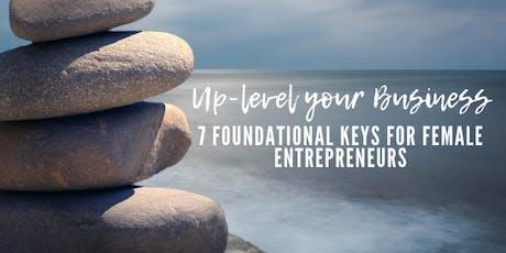 Up-level your business: 7 foundational keys for female entrepreneurs tickets