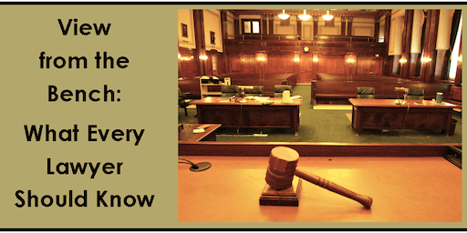 View from the Bench: What Every Lawyer Should Know - Live CLE