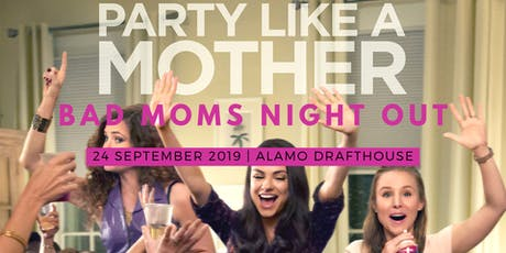 Bad Moms Night Out! tickets