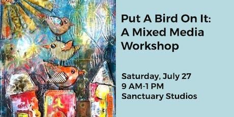 Put A Bird On It: A Mixed Media Workshop tickets