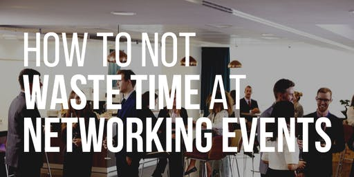 Stop Wasting Time and Money Networking