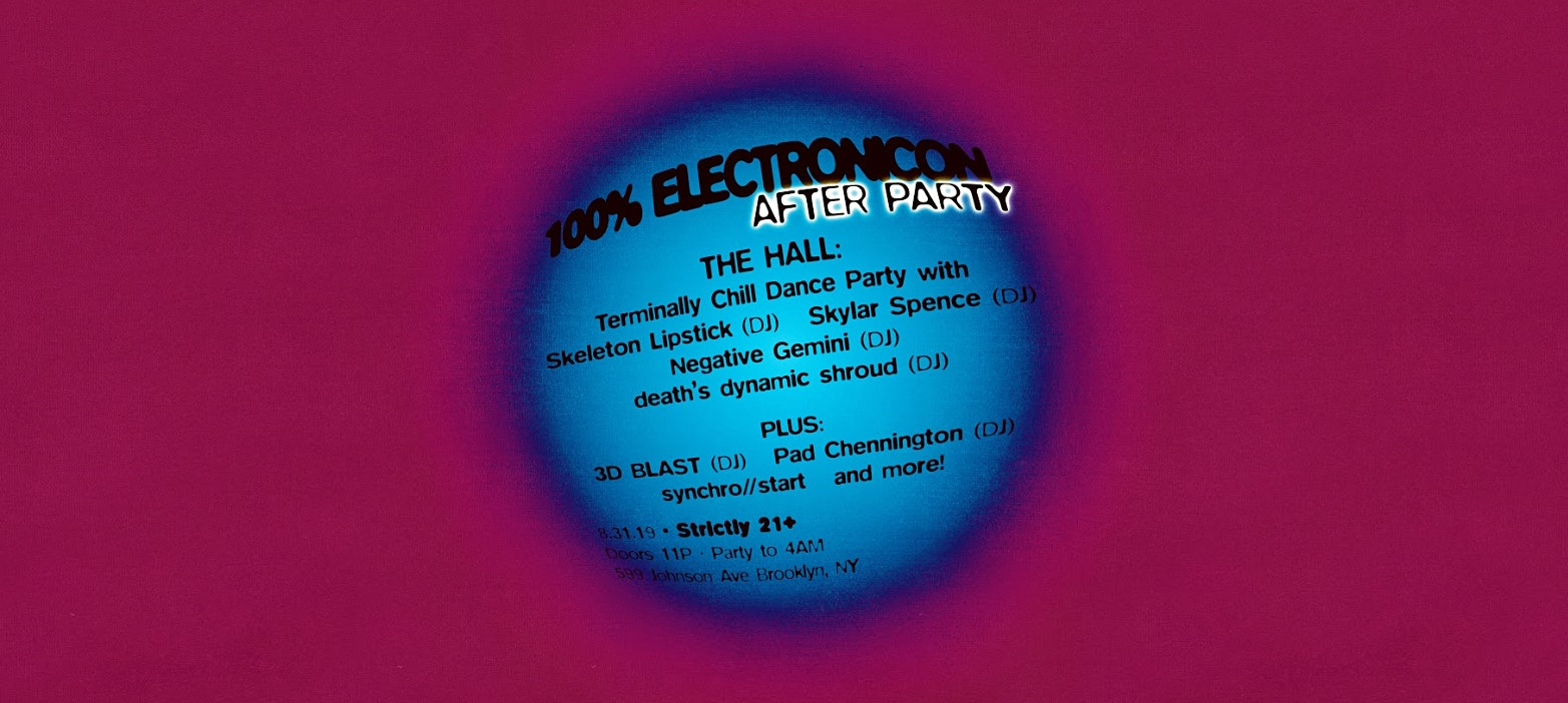 100% ElectroniCON After-Party w/ Skeleton Lipstick (DJ), Skylar Spence (DJ), Negative Gemini (DJ) & More