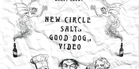 New Circle / Salt / Good Dog / Video tickets