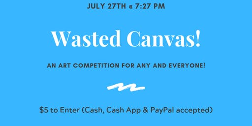 WASTED CANVAS! (An Art Competition + Game Night For Everyone!)