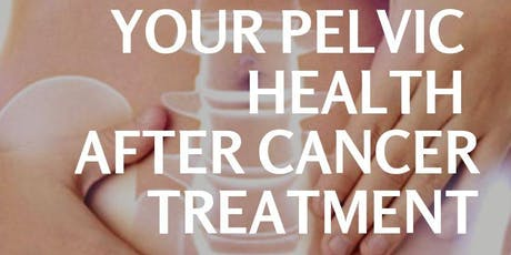 YOUR PELVIC HEALTH AFTER CANCER TREATMENT tickets