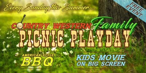 Sundays Country-Western Family Picnic Playday! BBQ & Movies on Big Screen