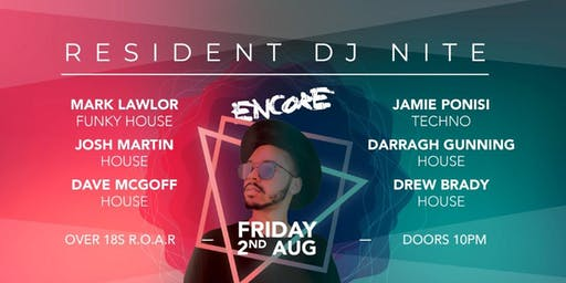 RESIDENT DJ NIGHT - ENCORE BIRTHDAY WEEKEND
