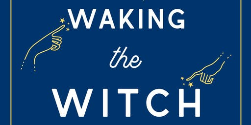 WAKING THE WITCH with Pam Grossman