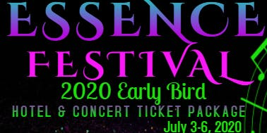 2020 ESSENCE MUSIC FESTIVAL Hotel & Concert Package. Early Bird Extension deadline July 30th, 2019