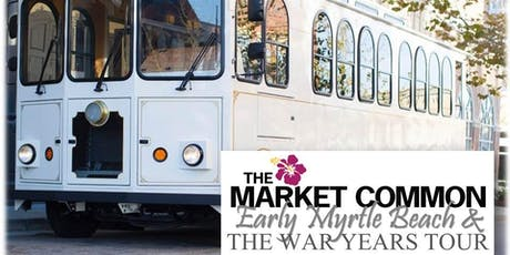 The Market Common Early Myrtle Beach & The War Years Trolley Tour tickets