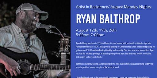 Ryan Balthrop - Artist in Residence - Monday Nights in August