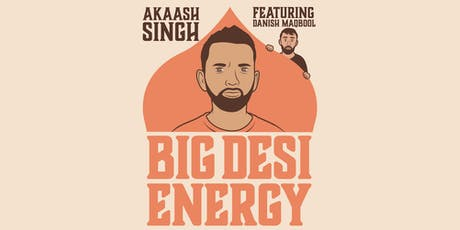 Big Desi Energy - Standup with Akaash Singh featuring Danish Maqbool tickets