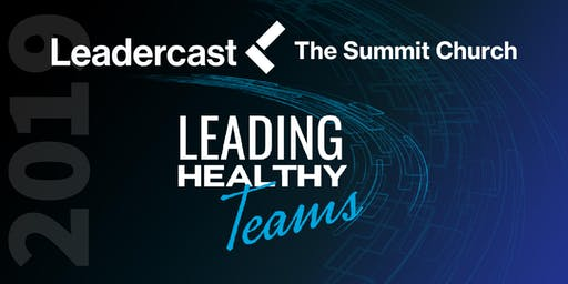 Leadercast 2019 Conference: Leading Healthy Teams
