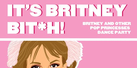 It's Britney Bit*h! - Britney and Pop Princesses Dance Party tickets