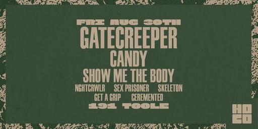 Gatecreeper, Candy and Show Me The Body at 191 Toole