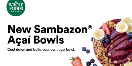 Cool Down with New Sambazon Açaí Bowls at Whole Foods tickets