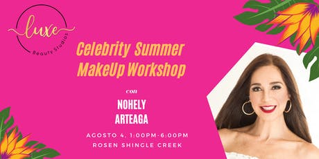 SUMMER CELEBRITY MAKEUP WORKSHOP con LUXE BEAUTY STUDIOS y NOHELY ARTEAGA tickets