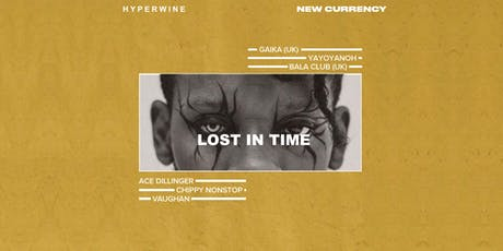 LOST IN TIME( Hyperwine x New Currency) Ft GAIKA (UK), YAYOYANOH, CHIPPY NO tickets