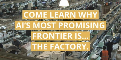 AI's most promising (and challenging) frontier is… the factory?
