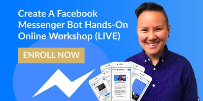 Facebook Messenger Bot Marketing Done-With-You Live Workshop (ONLINE)