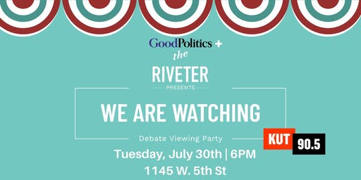 WE ARE WATCHING: Debate Viewing Party with The Riveter + Good Politics