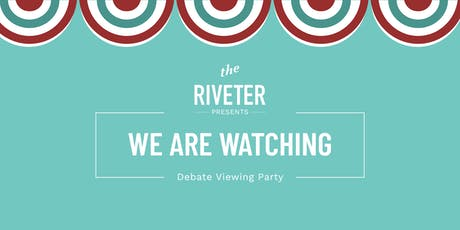 WE ARE WATCHING: Debate Viewing Party with The Riveter + Good Politics tickets