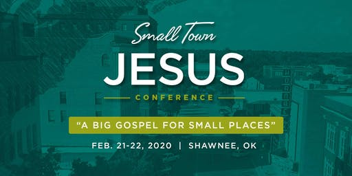 Small Town Jesus Conference: A Big Gospel for Small Places