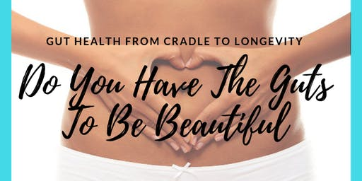 Do you have the Gut to Be Beautiful? How our gut health affects it all.