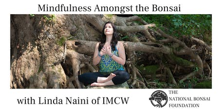 Mindfulness Amongst Bonsai with Linda Naini of IMCW tickets