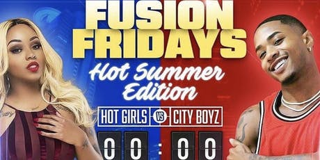 "FUSION FRIDAYS "" (HOT SUMMER EDITION) - Hot Girls & City Boyz Invades The #1 Friday Night Party in the City""   tickets"