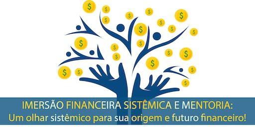 IMERSÃO SISTÊMICA FINANCEIRA E MENTORIA:  Um olhar sistêmico para sua origem e futuro financeiro!