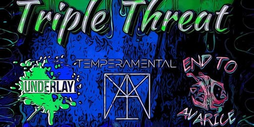 Triple Threat LIVE : TEMPERAMENTAL | END OF AVARICE | UNDERLAY