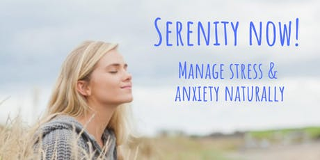 Serenity Now! Manage stress & anxiety naturally tickets