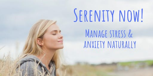 Serenity Now! Manage stress & anxiety naturally