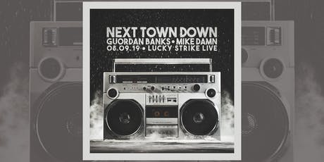 NEXT TOWN DOWN with special guests GUORDAN BANKS and MIKE DAMN tickets