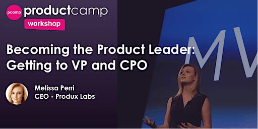 Workshop - Becoming the Product Leader: Getting to VP and CPO-Melissa Perri