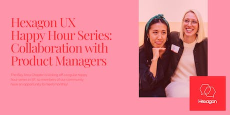 Hexagon UX Happy Hour: Collaboration with Product Managers tickets
