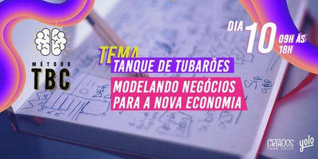 MÉTODO TBC // TANQUE DE TUBARÕES_ MODELANDO NEGÓCIOS PARA A NOVA ECONOMIA. ingressos
