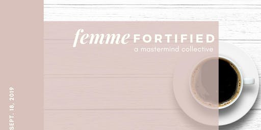 Femme Fortified, A Mastermind Collective