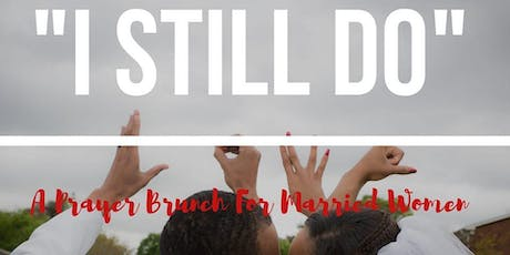 """I STILL DO""...A PRAYER BRUNCH WIVES tickets"
