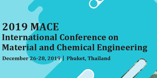 MACE 2019  International Conference on Material and Chemical Engineering